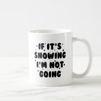 If It's Snowing Coffee Mug