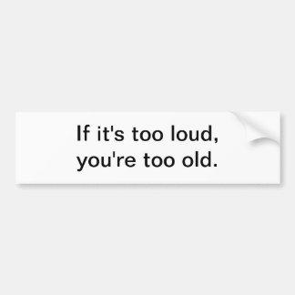 If it's too loud - bumper sticker