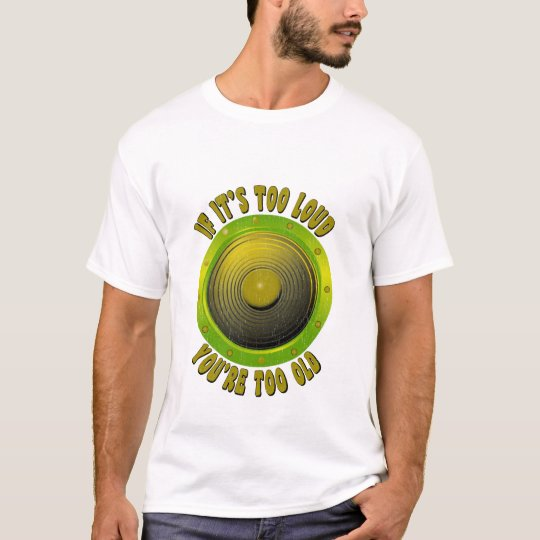 IF IT'S TOO LOUD T-Shirt