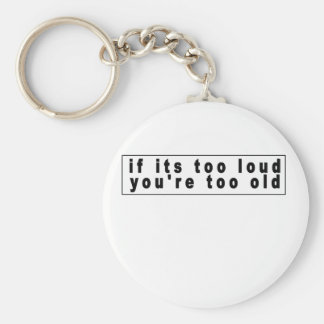 if its too loud you re too old shirt m png keychains