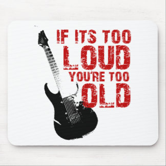 If it's too loud your too old! mouse pad