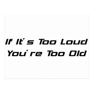 If Its Too Loud Youre Too Old Postcard