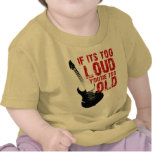 If its too loud you're too old t shirts