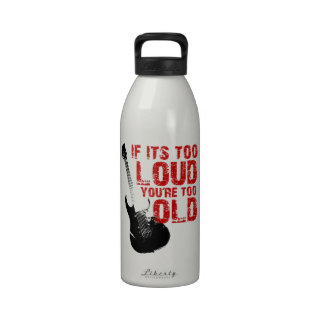 If it's too loud, you're too old! reusable water bottles