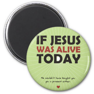 If Jesus Was Alive Today Magnet