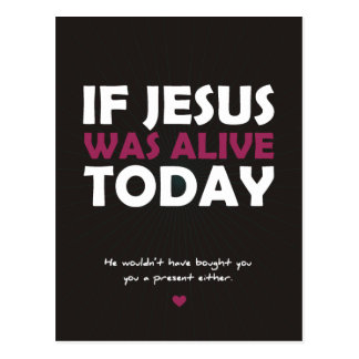 If Jesus Was Alive Today Postcard
