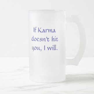 If karma doesn't hit you, I will Frosted Glass Beer Mug