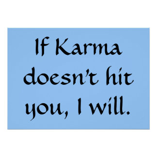 If karma doesn't hit you, I will Poster