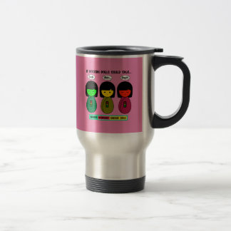 If Kokeshi Dolls Could Talk Travel Mug