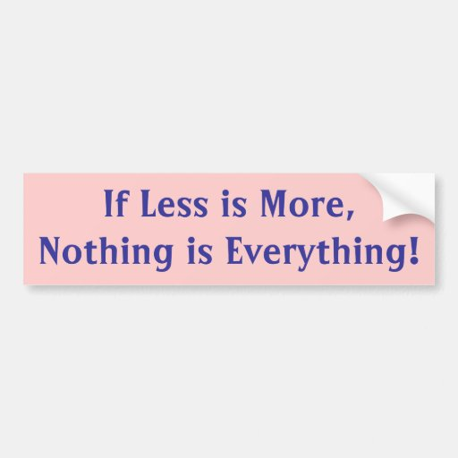 If Less is More,Nothing is Everything! Bumper Sticker