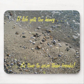 If life gets too heavy, it's time... Mousepad (2)