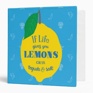 If Life Gives You Lemons, Grab Tequila And Salt 3 Ring Binder