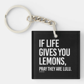 If life gives you lemons, pray they are lulu -   G Keychain