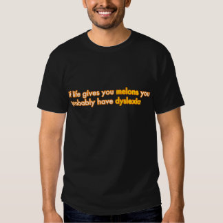 If Life Gives You Melons, You Have Dyslexia T-shirt