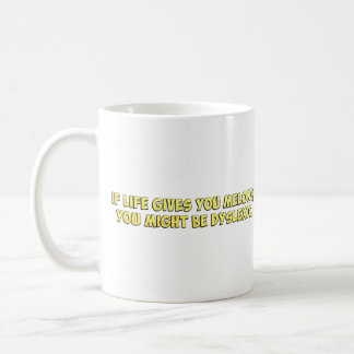 If Life Gives you Melons, You Might Be Dyslexic Coffee Mug