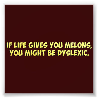 If Life Gives you Melons, You Might Be Dyslexic Photo
