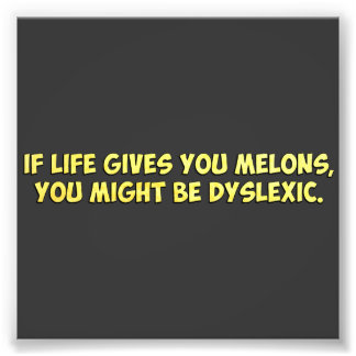 If Life Gives you Melons, You Might Be Dyslexic Photographic Print