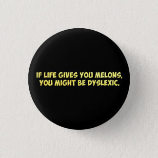 If Life Gives you Melons, You Might Be Dyslexic Pinback Button