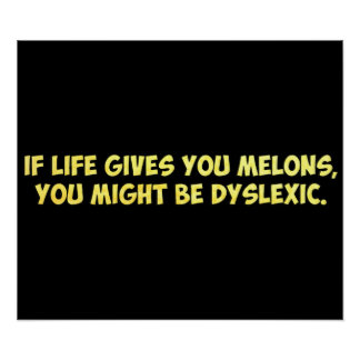 If Life Gives you Melons, You Might Be Dyslexic Poster