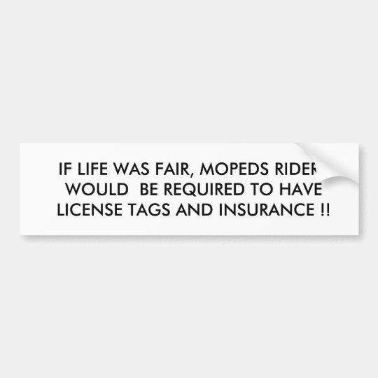 If Life was fair Bumper Sticker