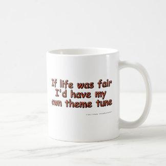 If life was fair I'd have my own theme tune Coffee Mug