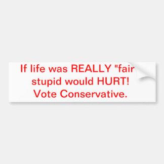 If life was fair, STUPID WOULD HURT! Bumper Sticker