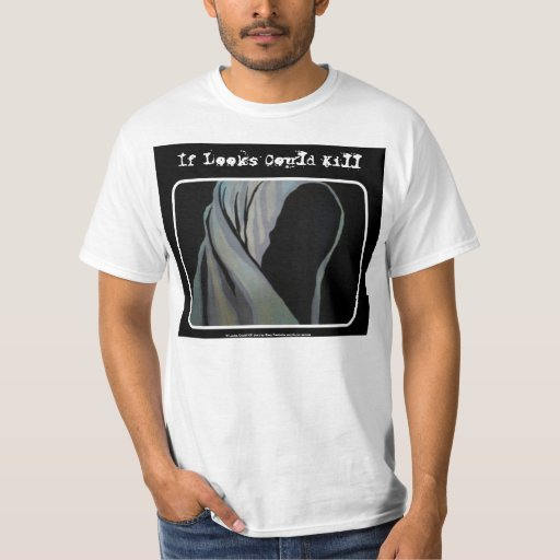 'If Looks Could Kill' Value Shirt