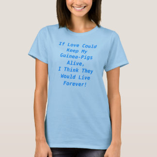 If Love Could Keep My Pets Alive, I Think They.... T-Shirt