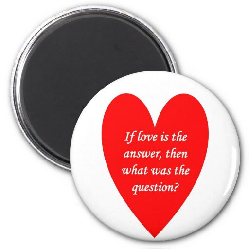 if-love-is-the-answer-then-what-was-the-question 2 inch round magnet