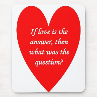 if-love-is-the-answer-then-what-was-the-question mouse pad