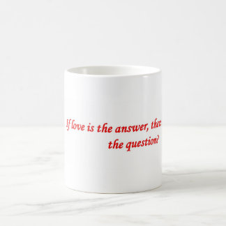 if-love-is-the-answer-then-what-was-the-question mugs