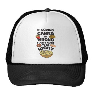 If Loving Carbs Is Wrong, I Don't Want To Be Right Trucker Hat