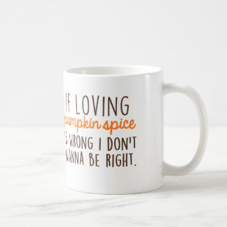 If Loving Pumpkin Spice is Wrong... Classic White Coffee Mug