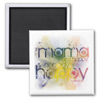 if mama ain't happy, ain't nobody happy 2 inch square magnet