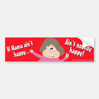 If Mama Ain't Happy...Ain't Nobody Happy Car Bumper Sticker