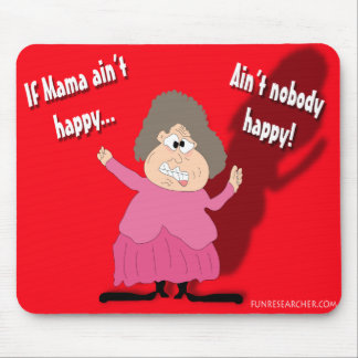 If Mama Ain't Happy...Ain't Nobody Happy Mouse Pad
