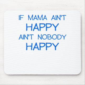 IF MAMA AINT HAPPY AINT NOBODY HAPPY.png Mouse Pad