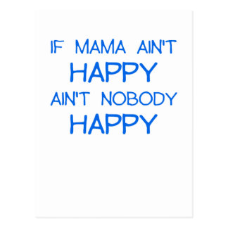 IF MAMA AINT HAPPY AINT NOBODY HAPPY.png Postcard