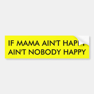 IF MAMA AIN'T HAPPY BUMPER STICKER