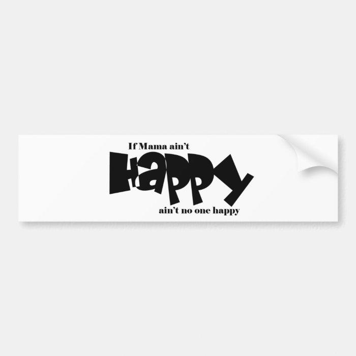 If mama aint happy bumper sticker