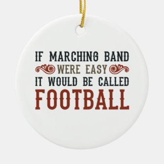 If Marching Band Were Easy Ceramic Ornament