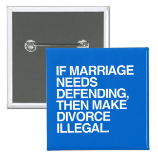IF MARRIAGE NEEDS DEFENDING THEN MAKE DIVORCE ILLE 2 INCH SQUARE BUTTON