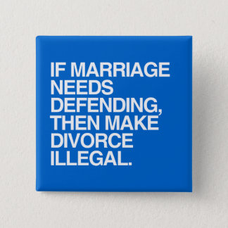 IF MARRIAGE NEEDS DEFENDING THEN MAKE DIVORCE ILLE PINBACK BUTTON