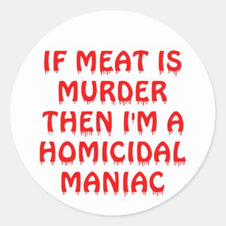 If Meat Is Murder I'm A Homicidal Maniac Classic Round Sticker