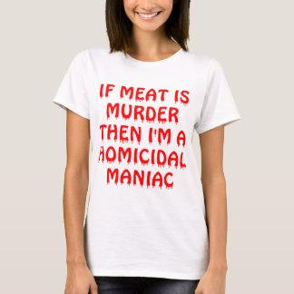 If Meat Is Murder I'm A Homicidal Maniac T-Shirt