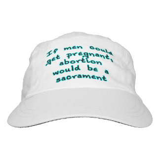 If men could get pregnant, abortion would... headsweats hat