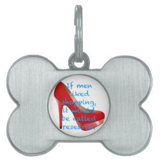 If men liked shopping, it would be called research pet ID tag