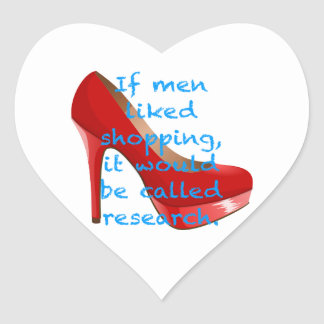 If men liked shopping, it would be called research heart stickers