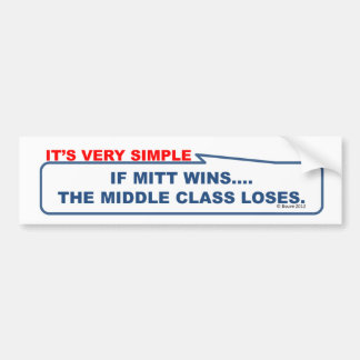 If Mitt wins, the middle class loses. Car Bumper Sticker