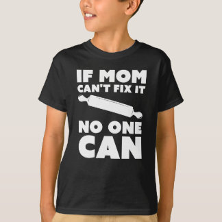 If Mom Can't Fix It T-Shirt